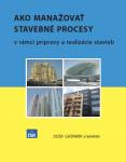 Ako manažovať stavebné procesy v rámci prípravy a realizácie stavieb - PREMIUM
